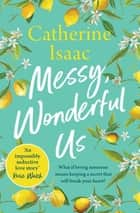 Messy, Wonderful Us - the most uplifting feelgood escapist novel you'll read this year ebook by Catherine Isaac