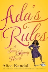 Ada's Rules - A Sexy Skinny Novel ebook by Alice Randall
