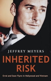Inherited Risk - Errol and Sean Flynn in Hollywood and Vietnam. ebook by Jeffrey Meyers