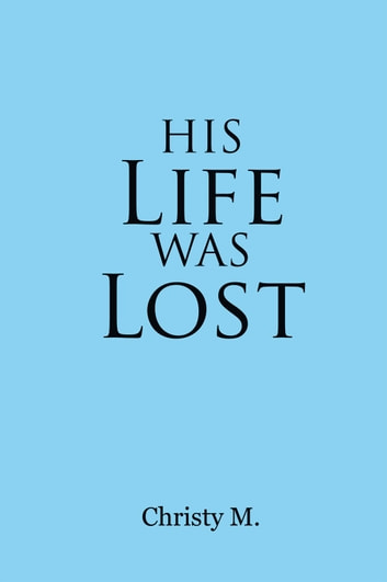 His Life Was Lost ebook by Christy M.