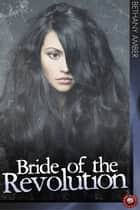 Bride of the Revolution eBook by Bethany Amber