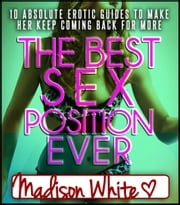 The Best Sex Positions Ever ebook by Madison White
