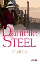 Trahie ebook by Danielle STEEL, Florence BERTRAND
