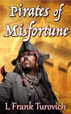 Pirates of Misfortune ebook by L Frank Turovich