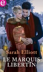 Le marquis libertin ebook by Sarah Elliott