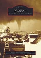 Kansas - In the Heart of Tornado Alley ebook by Jay M. Price, Craig Torbenson, Sadonia Corns,...