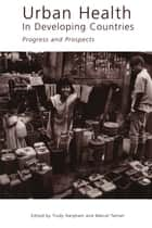 Urban Health in Developing Countries ebook by Marcel Tanner,Trudy Harpham