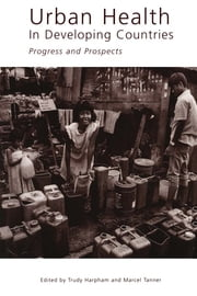 Urban Health in Developing Countries - Progress and Prospects ebook by Marcel Tanner,Trudy Harpham