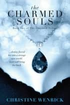 The Charmed Souls: Book Two of a Trilogy ebook by Christine Wenrick