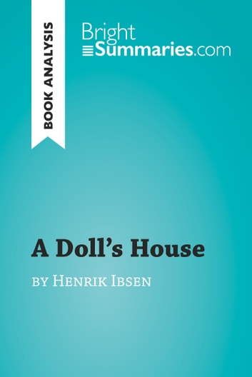 A Doll's House by Henrik Ibsen (Book Analysis) - Detailed Summary, Analysis and Reading Guide ebook by Bright Summaries