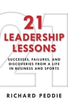 21 Leadership Lessons ebook by Richard Peddie
