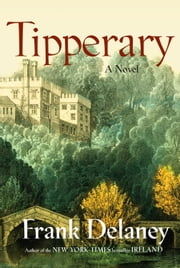Tipperary - A Novel of Ireland ebook by Frank Delaney