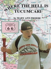 WHERE THE HELL IS TUCUMCARI ebook by Mary Ann Froede