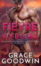 Fièvre Cyborg ebook by Grace Goodwin