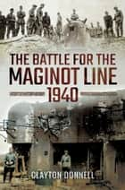 The Battle for the Maginot Line 1940 ebook by Clayton Donnell