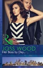 Her Boss by Day... (Mills & Boon Modern) (Sydney's Most Eligible..., Book 1) ebook by Joss Wood