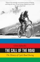 The Call of the Road: The History of Cycle Road Racing ebook by Chris Sidwells