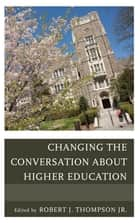 Changing the Conversation about Higher Education ebook by Robert Thompson