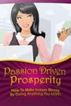 Passion Driven Prosperity ebook by Fran Brown