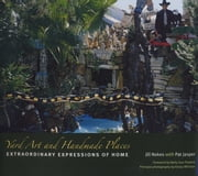 Yard Art and Handmade Places - Extraordinary Expressions of Home ebook by Jill Nokes, Pat Jasper, Betty Sue Flowers,...