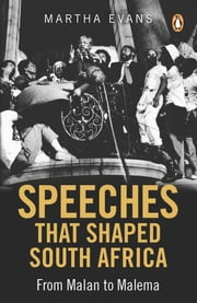 Speeches that Shaped South Africa - From Malan to Malema ebook by Martha Evans