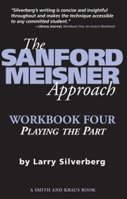 The Sanford Meisner Approach: Workbook Four, Playing the Part ebook by Larry Silverberg