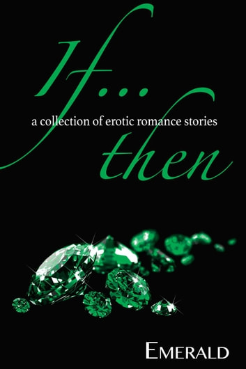 If...Then: A collection of erotic romance stories ebook by Emerald