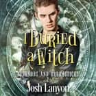 I Buried a Witch - Bedknobs and Broomsticks 2 audiobook by Josh Lanyon