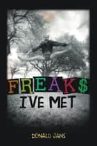 Freaks I've Met ebook by Donald Jans