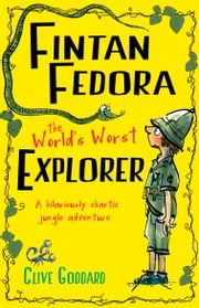 Fintan Fedora: The World's Worst Explorer ebook by Clive Goddard