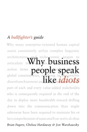 Why Business People Speak Like Idiots - A Bullfighter's Guide ebook by Brian Fugere,Chelsea Hardaway,Jon Warshawsky