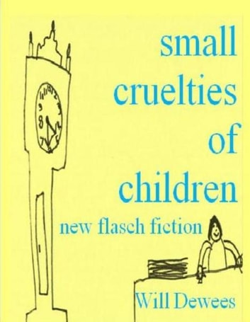 Small cruelties of children ebook by will dewees