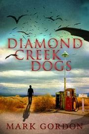 Diamond Creek Dogs ebook by Mark Gordon