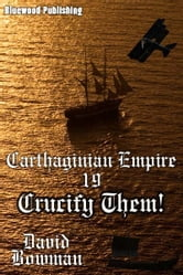 Carthaginian Empire 19: Crucift Them! ebook by David Bowman