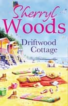 Driftwood Cottage (A Chesapeake Shores Novel, Book 5) ebook by Sherryl Woods