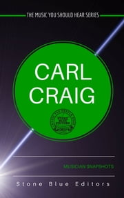 Carl Craig [Detroit techno] - Musician Snapshots ebook by Stone Blue Editors