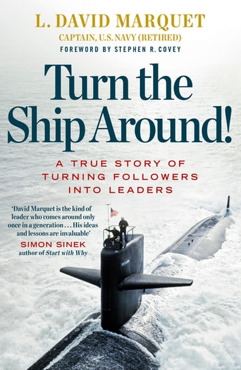 Turn The Ship Around! - A True Story of Building Leaders by Breaking the Rules ebook by L. David Marquet