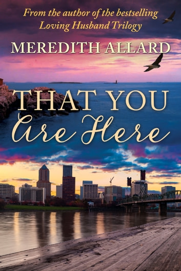 That You Are Here - A Novel ebook by Meredith Allard