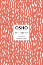 Intelligence - The Creative Response to Now ebook by Osho