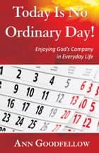 Today Is No Ordinary Day! ebook by Ann Goodfellow