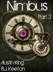 Nimbus: A Steampunk Novel (Part Three) ebook by B.J. Keeton,Austin King