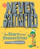 Never Satisfied: The Story of The Stonecutter ebook by Dave Horowitz, Dave Horowitz