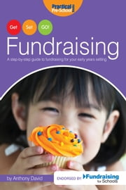 Get, Set, GO! Fundraising - A step-by-step guide to fundraising for your early years setting ebook by Anthony David
