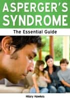 Asperger's Syndrome: The Essential Guide ebook by Hilary Hawkes