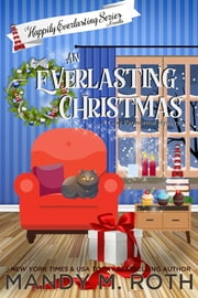 An Everlasting Christmas - A Happily Everlasting Series Novella (A Cozy Paranormal Mystery) ebook by Mandy M. Roth