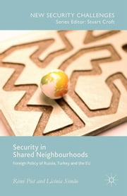 Security in Shared Neighbourhoods - Foreign Policy of Russia, Turkey and the EU ebook by Rémi Piet,Licínia Simão