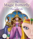 The Magic Butterfly and the Flower of Life - Children's Picture Book ebook by Alicia Curiel