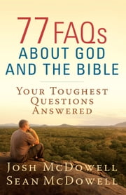 77 FAQs About God and the Bible - Your Toughest Questions Answered ebook by Josh McDowell,Sean McDowell