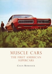 Muscle Cars - The First American Supercars ebook by Colin Romanick