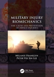 Military Injury Biomechanics - The Cause and Prevention of Impact Injuries ebook by